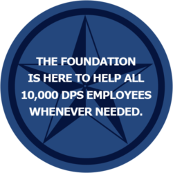 The foundation is here to help all 10,000 dps employees whenever needed